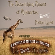 The Astonishing Amulet of Amenartas ebook by Nathan Lowell
