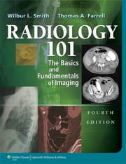 Radiology 101 - The Basics & Fundamentals of Imaging ebook by Wilbur L. Smith