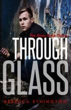 Through Glass: The Rose ebook by Rebecca Ethington
