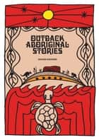 Outback Aboriginal Stories ebook by Richard Eastwood