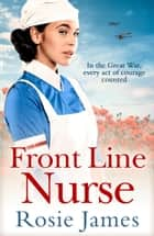 Front Line Nurse: An emotional first world war saga full of hope ebook by Rosie James