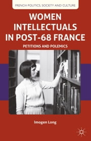 Women Intellectuals in Post-68 France - Petitions and Polemics ebook by I. Long