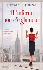 All'inferno non c'è glamour ebook by Jo Piazza,Lucy Sykes