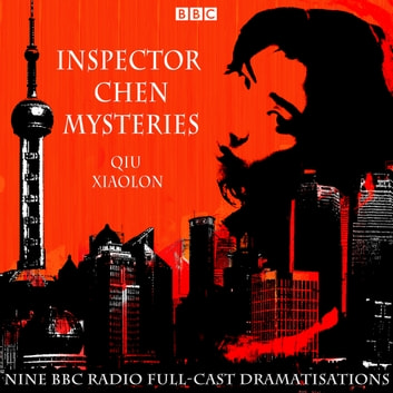 The Inspector Chen Mysteries - Nine BBC Radio full-cast dramatisations audiobook by Qiu Xiaolong