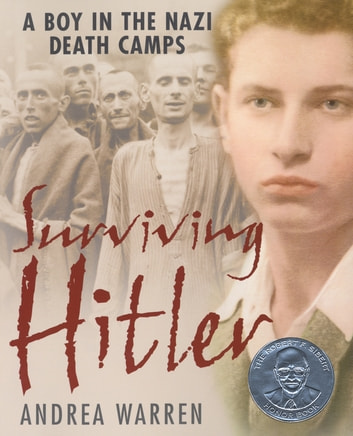 Surviving Hitler - A Boy In The Nazi Death Camps ebook by Andrea Warren
