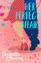 Her Perfect Affair - A Feel-Good Multicultural Romance ebook by Priscilla Oliveras