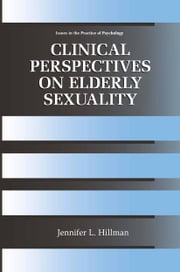 Clinical Perspectives on Elderly Sexuality ebook by Jennifer L. Hillman