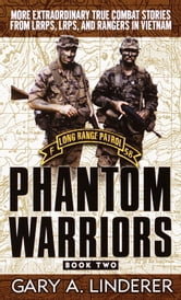 Phantom Warriors: Book 2 - More Extraordinary True Combat Stories from LRRPS, LRPS, and Rangers in Vietnam ebook by Gary Linderer