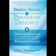 Demin/Remin in Preventive Dentistry - Demineralization By Foods, Acids and Bacteria, And How To Counter Using Remineralization audiobook by Robert L. Karlinsey, PhD