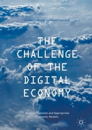 The Challenge of the Digital Economy - Markets, Taxation and Appropriate Economic Models ebook by Kobo.Web.Store.Products.Fields.ContributorFieldViewModel
