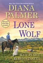 Lone Wolf ebook by Diana Palmer, Kate Pearce, Rebecca Zanetti