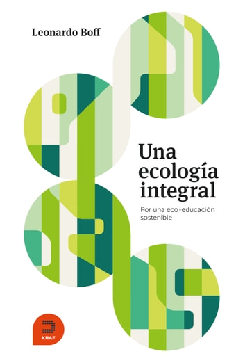 Una ecología integral - Por una eco-educación sostenible ebook by Leonardo Boff