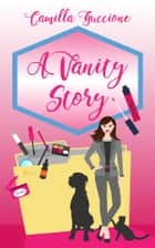 A Vanity Story ebook by Camilla Guccione