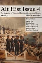 Alt Hist Issue 4 - The Magazine of Historical Fiction and Alternate History ebook by Mark Lord