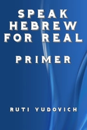 Speak Hebrew For Real Primer ebook by Ruti Yudovich