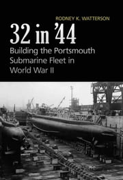 32 in '44 - Building the Portsmouth Submarine Fleet in World War II ebook by Rodney K. Watterson