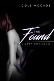 The Found: A Crow City Novel ebook by Cole McCade