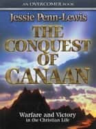 The Conquest of Canaan - Warfare and Victory in the Christian Life ebook by Jessie Penn-Lewis