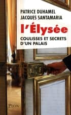 L'Elysée ebook by Patrice DUHAMEL,Jacques SANTAMARIA
