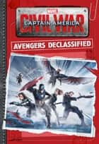 Marvel's Captain America: Civil War: Avengers Declassified ebook by Marvel