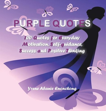 Purple Quotes - 100 Favorite Quotes to Uplift and Nurture Your Mind ebook by Yrene Abanie Enonchong