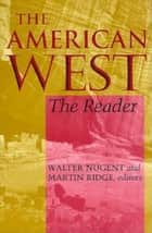 The American West - The Reader ebook by Walter Nugent, Martin Ridge