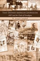 The Year That Defined American Journalism - 1897 and the Clash of Paradigms ebook by W. Joseph Campbell