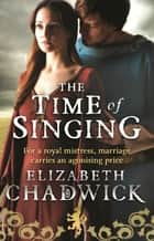 The Time Of Singing ebook by Elizabeth Chadwick