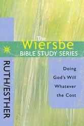 The Wiersbe Bible Study Series: Ruth/Esther - Doing God's Will Whatever the Cost ebook by Warren W. Wiersbe