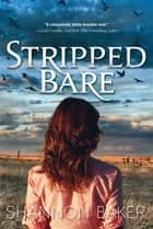 Stripped Bare - A Novel ebook by Shannon Baker