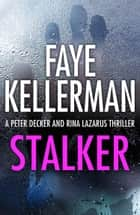 Stalker (Peter Decker and Rina Lazarus Series, Book 12) ebook by Faye Kellerman