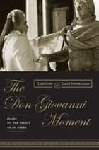 The Don Giovanni Moment - Essays on the Legacy of an Opera ebook by Lydia Goehr, Daniel Herwitz