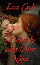 A Rose by Any Other Name ebook by Lisa Cach