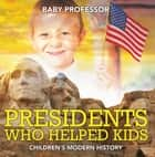 Presidents Who Helped Kids | Children's Modern History ebook by Baby Professor