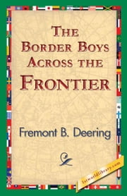 The Border Boys Across the Frontier ebook by Deering, Fremont B.