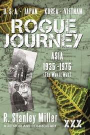 Rogue Journey - Asia 1935 -1975 The Way It Was ebook by R.  Stanley Miller