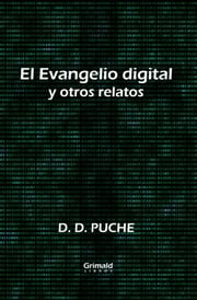 El Evangelio digital y otros relatos ebook by D. D. Puche