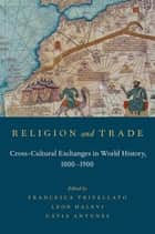 Religion and Trade - Cross-Cultural Exchanges in World History, 1000-1900 ebook by Francesca Trivellato, Leor Halevi, Catia Antunes