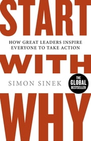 Start With Why - How Great Leaders Inspire Everyone To Take Action ebook by Simon Sinek