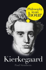 Kierkegaard: Philosophy in an Hour ebook by Paul Strathern