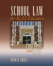 School Law for K-12 Educators - Concepts and Cases ebook by Dr. Frank D. Aquila