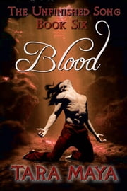 The Unfinished Song (Book 6): Blood ebook by Tara Maya