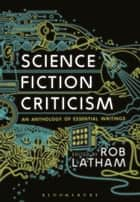 Science Fiction Criticism ebook by Rob Latham