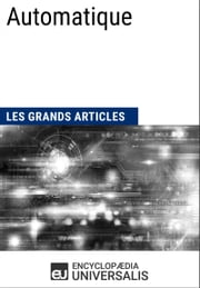 Automatique - Les Grands Articles d'Universalis ebook by Encyclopædia Universalis