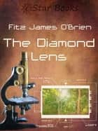 The Diamond Lens ebook by Fitz James O'Brien