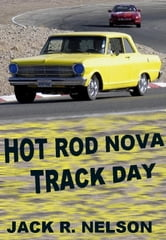Hot Rod Nova Track Day ebook by Jack Nelson
