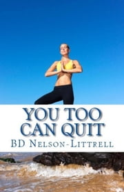 You Too Can Quit ebook by BD Nelson