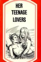 Her Teenage Lovers - Erotic Novel ebook by Sand Wayne