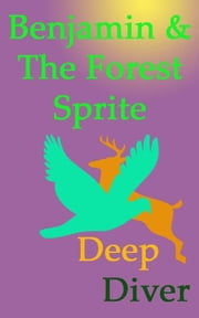 Benjamin & The Forest Sprite ebook by Deep Diver
