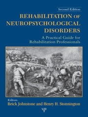 Rehabilitation of Neuropsychological Disorders - A Practical Guide for Rehabilitation Professionals ebook by Brick Johnstone,Henry H. Stonnington